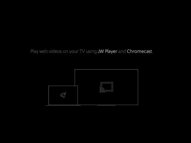 JW Player annonce le support du Chromecast